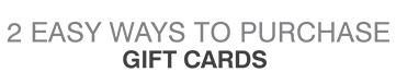 2 EASY WAYS TO PURCHASE GIFT CARDS
