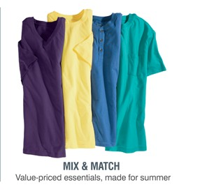 MIX & MATCH | VALUE-PRICED ESSENTIALS, MADE FOR SUMMER