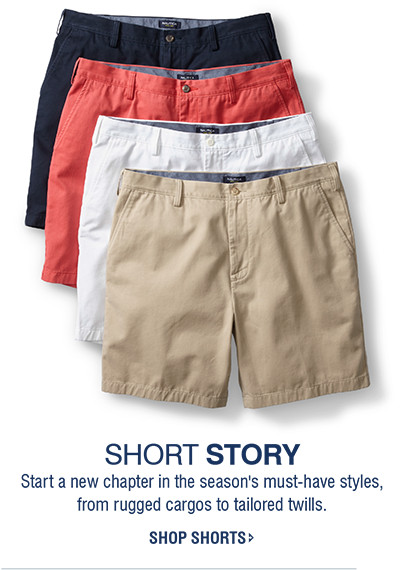 SHORT STORY | Start a new chapter in the season's must-have styles, from rugged cargos to tailored twills. | SHOP SHORTS