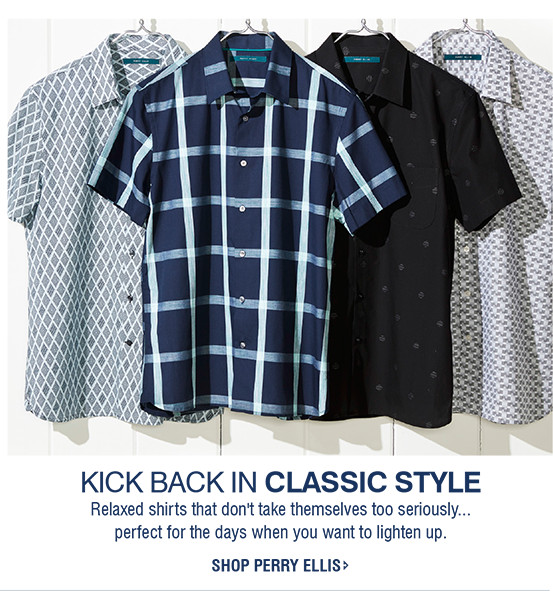 KICK BACK IN CLASSIC STYLE | Relaxed shirts that don't take themselves too seriously...perfect for the days when you want to lighten up. | SHOP PERRY ELLIS