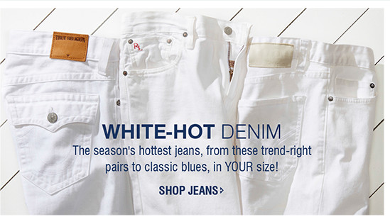 WHITE-HOT DENIM | The season's hottest jeans, from these trend-right pairs to classic blues, in YOUR size! | SHOP JEANS