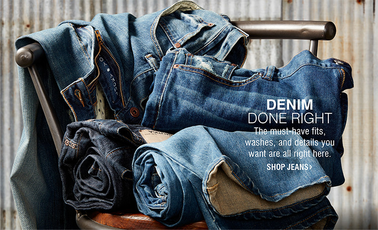 DENIM DONE RIGHT | The must-have fits, washes, and details you want are all right here. | SHOP JEANS