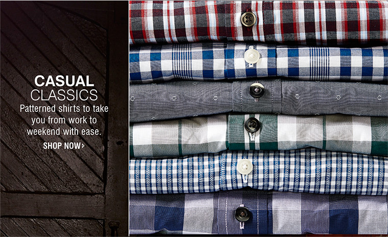 CASUAL CLASSICS | Patterned shirts to take you from work to weekend with ease. | SHOP NOW