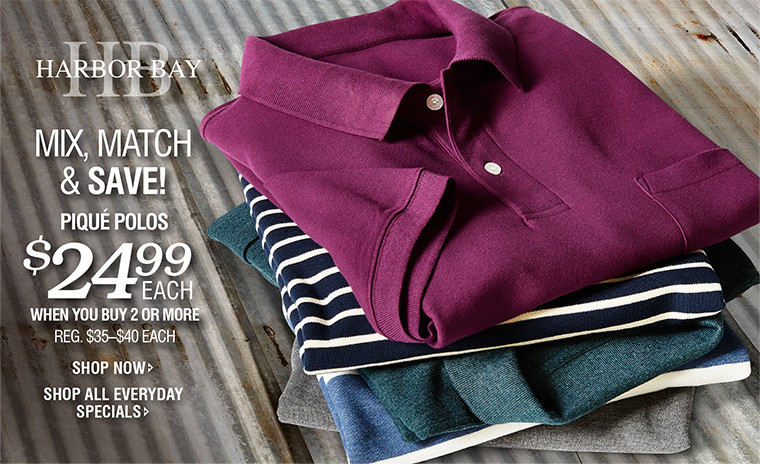 HARBOR BAY | MIX, MATCH & SAVE! PIQUÉ POLOS $24.99 EACH WHEN YOU BUY 2 OR MORE