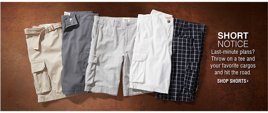 SHORT NOTICE | Last-minute plans? Throw on a tee and your favorite cargos and hit the road. | SHOP SHORTS