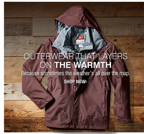OUTERWEAR THAT LAYERS ON THE WARMTH | Because sometimes the weather's all over the map. | SHOP NOW