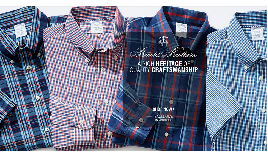 A RICH HERITAGE OF QUALITY CRAFTSMANSHIP | SHOP BROOKS BROTHERS