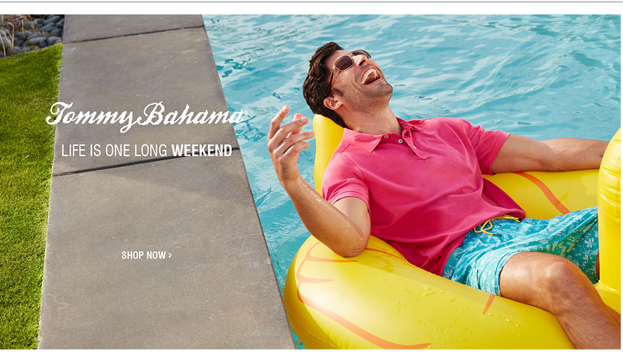 LIFE IS ONE LONG WEEKEND | SHOP TOMMY BAHAMA