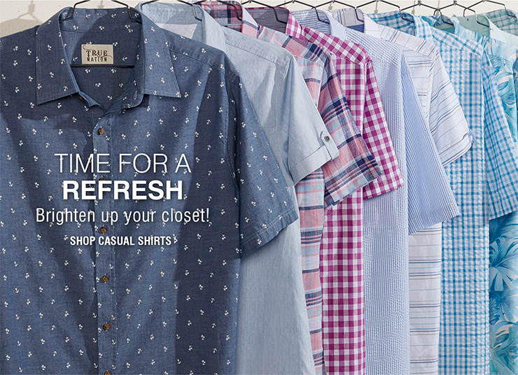 TIME FOR A REFRESH | Brighten up your closet! SHOP CASUAL SHIRTS
