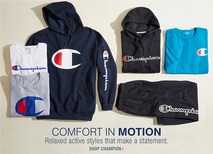 COMFORT IN MOTION | Relaxed active styles that make a statement. SHOP CHAMPION