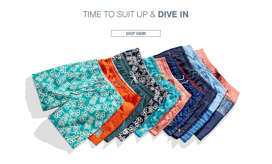 TIME TO SUIT UP & DIVE IN | Get ready to make waves at the beach or pool in the season's coolest trunks. | SHOP SWIM