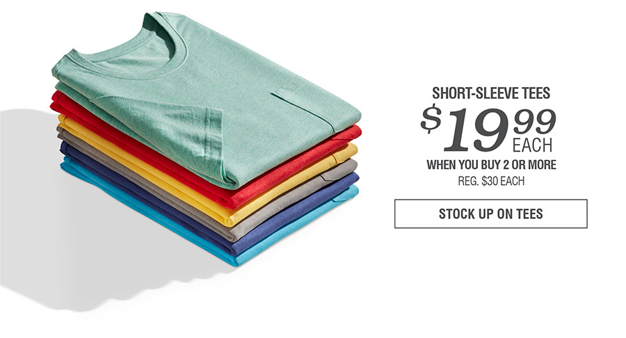 SHORT-SLEEVE TEES $19.99 EACH WHEN YOU BUY 2 OR MORE | STOCK UP ON TEES
