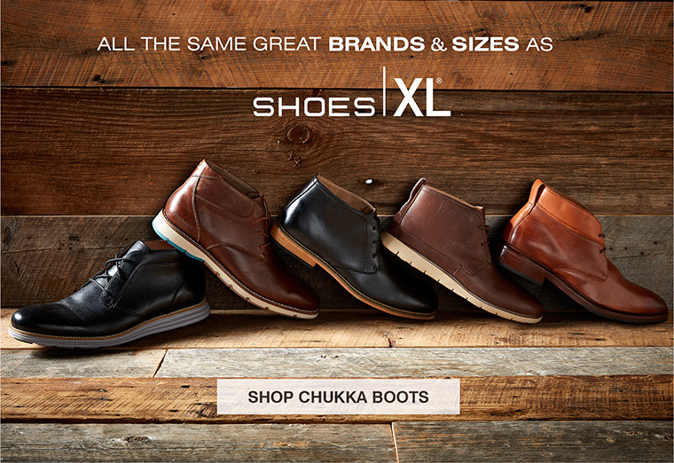 ALL THE SAME GREAT BRANDS AND SIZES AS SHOESXL. SHOP CHUKKA BOOTS