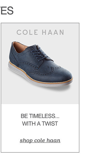 OUR FALL MUST-HAVES: BE TIMELESS...WITH A TWIST. SHOP COLE HAAN