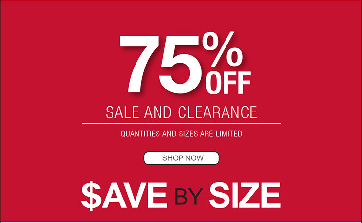 75% OFF SALE AND CLEARANCE QUANTITIES AND SIZES ARE LIMITED SHOP NOW