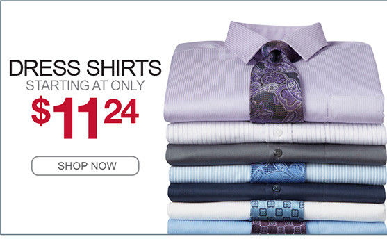 DRESS SHIRTS STARTING AT ONLY $11.24 SHOP NOW