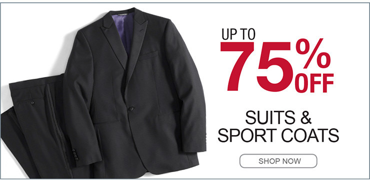 UP TO 75% OFF SUITS AND SPORT COATS SHOP NOW