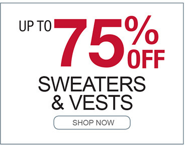UP TO 75% OFF SWEATERS AND VESTS SHOP NOW