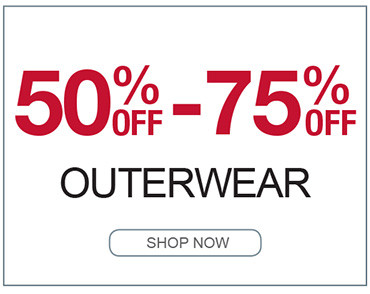 50% TO 75% OFF OUTERWEAR SHOP NOW