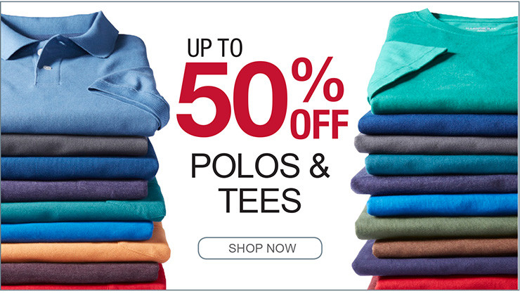 UP TO 50% OFF POLOS AND TEES SHOP NOW