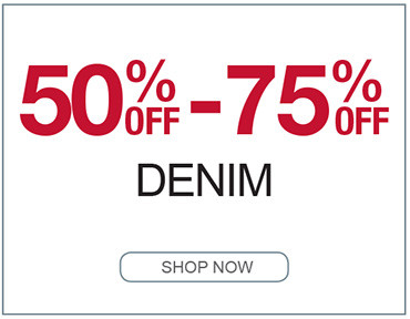 50% OFF TO 75% OFF DENIM SHOP NOW