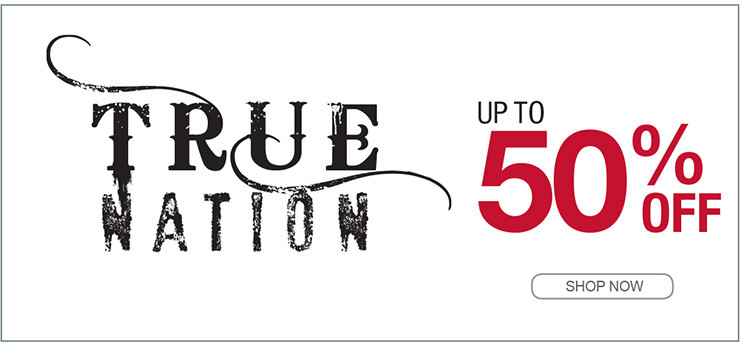 TRUE NATION UP TO 50% OFF SHOP NOW