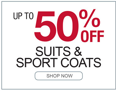 UP TO 50% OFF SUITS AND SPORT COATS SHOP NOW