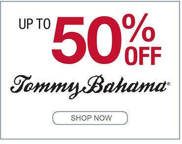 UP TO 50% OF TOMMY BAHAMA SHOP NOW