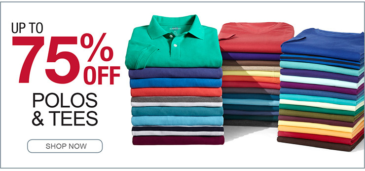 UP TO 75% OFF POLOS AND TEES SHOP NOW