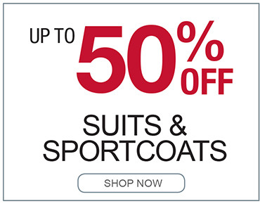 UP TO 50% OFF SUITS AND SPORTCOATS SHOP NOW