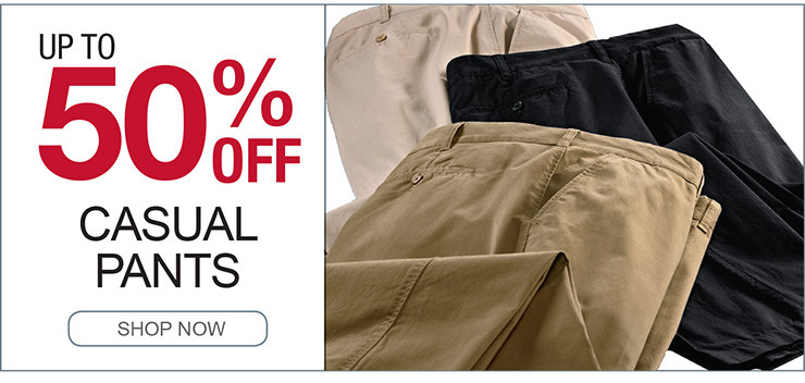 UP TO 50% OFF CASUAL PANTS SHOP NOW