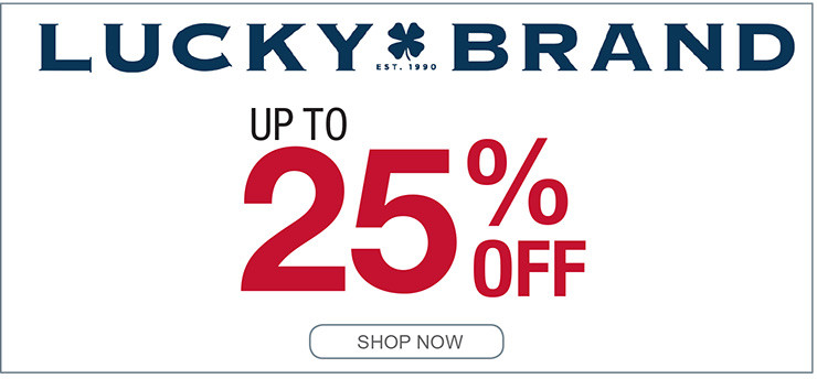 LUCK BRANDS UP TO 25% OFF SHOP NOW