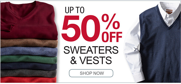 UP TO 50% OFF SWEATERS AND VESTS SHOP NOW