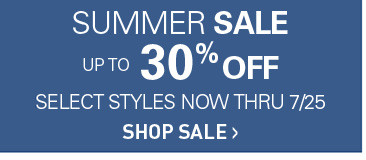 UP TO 30% OFF SELECT STYLES NOW THOUGH JULY 25TH