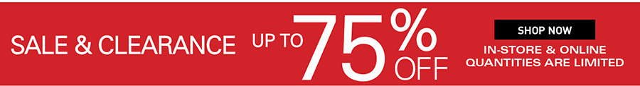 SALE AND CLEARANCE UP TO 75% OFF