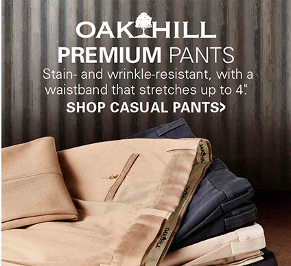 OAK HILL PREMIUM PANTS | STAIN- AND WRINKLE-RESISTANT WITH A WAISTBAND THAT STRETCHES UP TO 4 INCHES | SHOP CASUAL PANTS