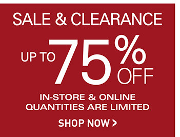 SALE AND CLEARANCE | UP TO 75% OFF IN-STORE AND ONLINE