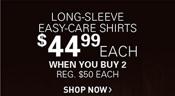 LONG-SLEEVE EASY-CARE SHIRTS | $44.99 EACH WHEN YOU BUY 2 OR MORE