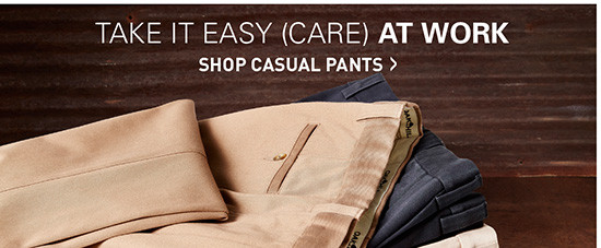 TAKE IT EASY (CARE) AT WORK | SHOP CASUAL PANTS
