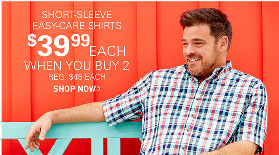 SHORT-SLEEVED EASY-CARE SHIRTS | $39.99 EACH WHEN YOU BUY 2 OR MORE