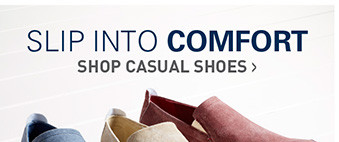 SLIP INTO COMFORT | SHOP CASUAL SHOES