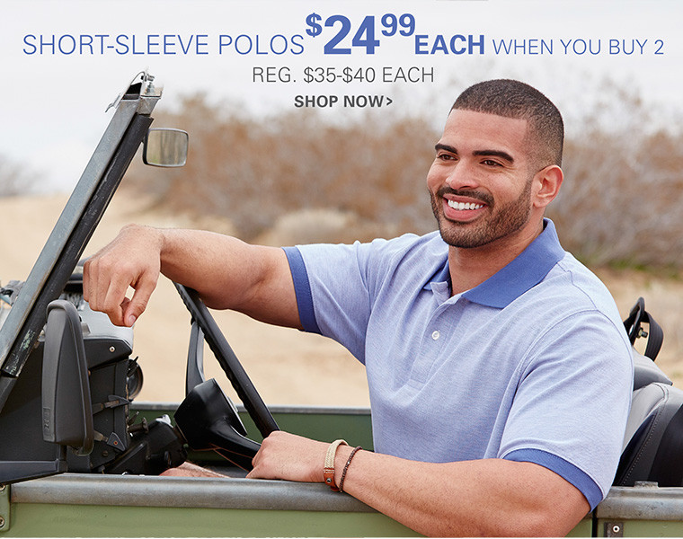 SHORT-SLEEVED POLOS | $24.99 EACH WHEN YOU BUY 2 OR MORE