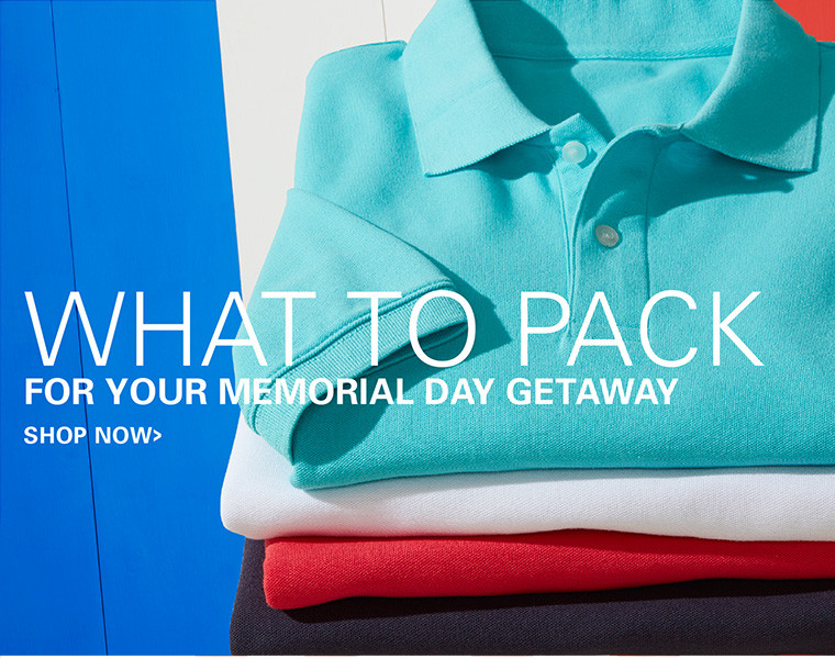WHAT TO PACK FOR YOUR MEMORIAL DAY GETAWAY