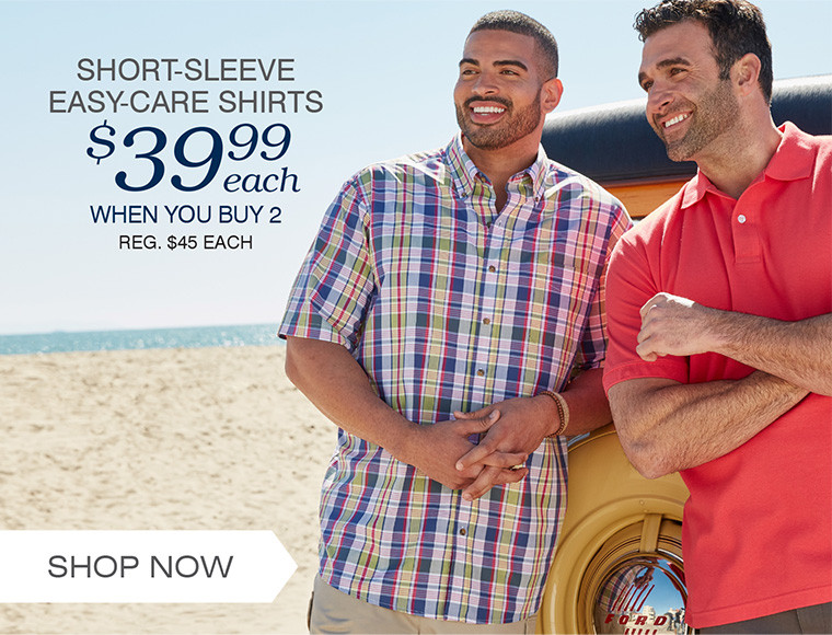 SHORT-SLEEVE EASY-CARE SHIRTS | $39.99 EACH WHEN YOU BUY 2 OR MORE