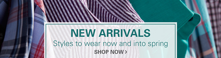 NEW ARRIVALS | STYLES TO WEAR NOW AND INTO SPRING