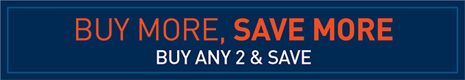 BUY MORE, SAVE MORE | BUY ANY 2 & SAVE