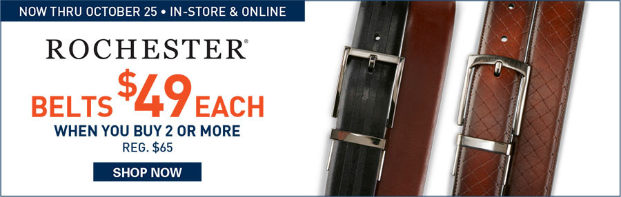 ROCHESTER BELTS | $49 EACH WHEN YOU BUY 2 OR MORE - 7/27/2017 through 10/25/2017