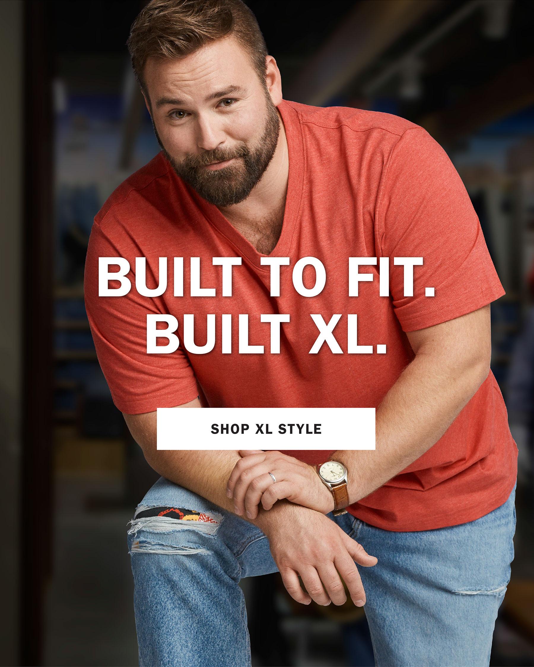 BULIT TO FIT. BUILT XL. | SHOP XL STYLE