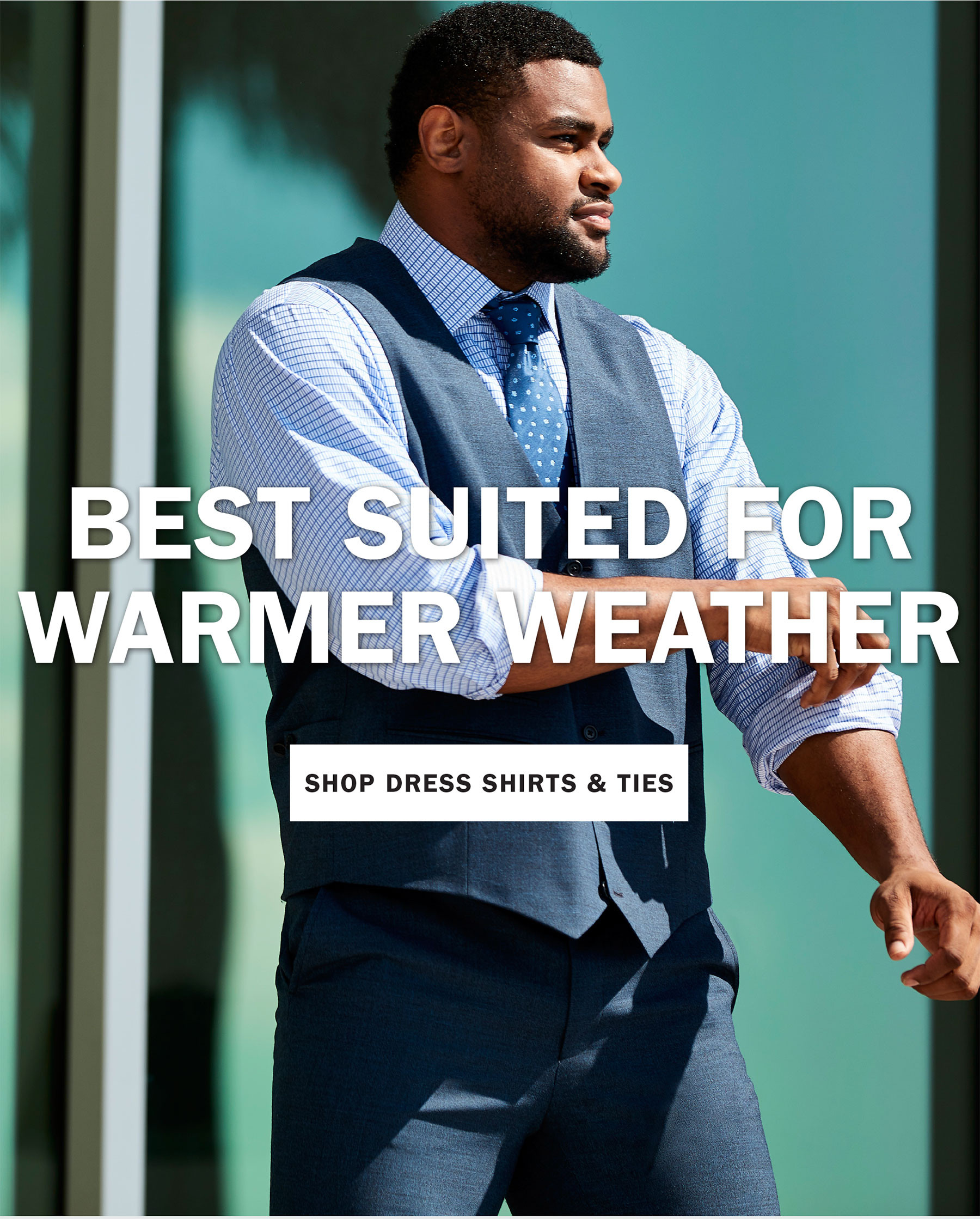BEST SUITED FOR WARMER WEATHER | SHOP DRESS SHIRTS AND TIES