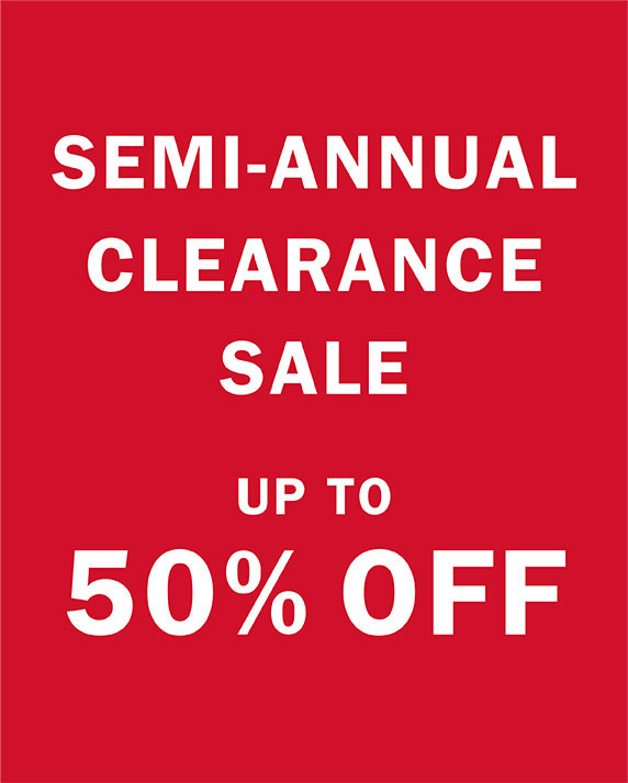 SEMI ANNUAL CLEARANCE SALE UP TO 50% OFF